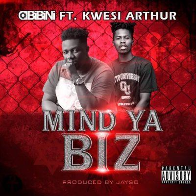 Obibini ft. Kwesi Arthur – Mind Ya Biz (Prod. by Jayso)