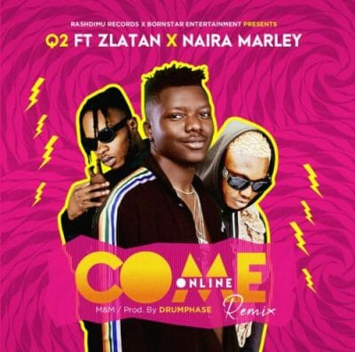 Q2 ft. Zlatan & Naira Marley – Come Online (Remix)