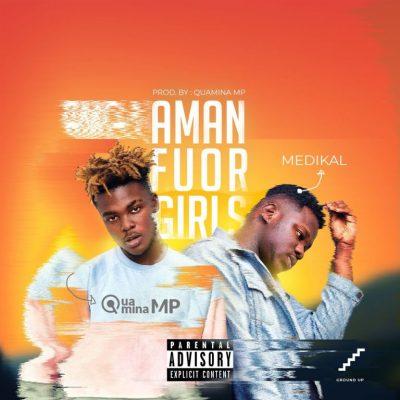 Quamina Mp ft. Medikal – Amanfuor Girls