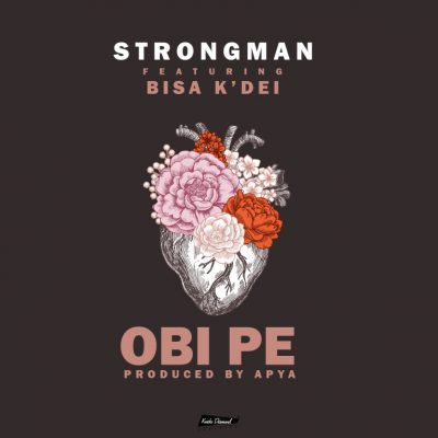 Strongman ft. Bisa Kdei – Obi Pe (Prod. By Apya)