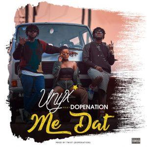 Unyx ft. Dopenation – Me Dat (Prod. by Twist)