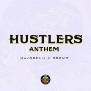Dremo & Mayorkun – Hustlers Anthem