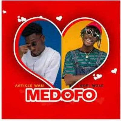Article Wan ft. Kofi Mole – Medofo (Prod. by Article Wan)