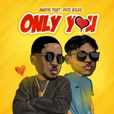 Madik ft. Dice Ailes – Only You