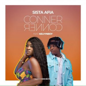 [Music + Video] Sista Afia ft. Kelvynboy – Conner Conner