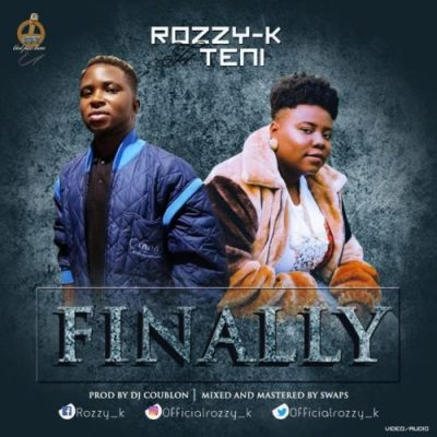 [Music + Video] Rozzy-K & Teni – Finally