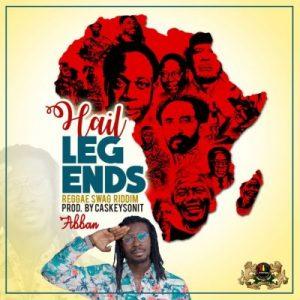 Abban – Hail Legends (Reggae Swag Riddim)