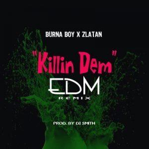 Burna Boy & Zlatan – Killin Dem (EDM Remix)