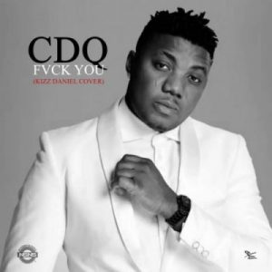 CDQ & Kizz Daniel – Fvck You (Cover)