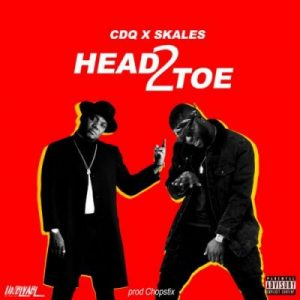 CDQ & Skales – Head2Toe (Prod. By Chopstix)