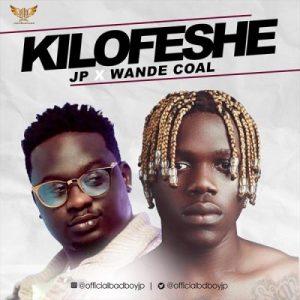 JP ft. Wande Coal - Kilofeshe