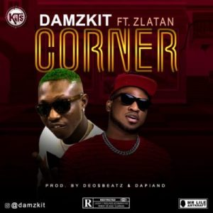 Damzkit ft. Zlatan – Corner