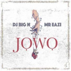DJ Big N & Mr Eazi – Jowo