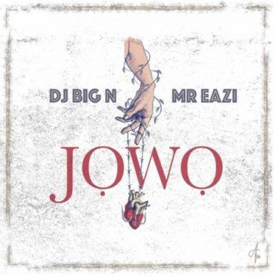 DJ Big N & Mr Eazi – Jowo