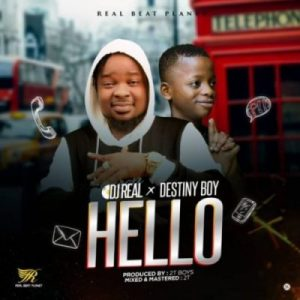 DJ Real & Destiny Boy – Hello (Prod. By 2TBoiz)