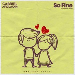 Gabriel Afolayan – So Fine (Prod. Ade James)