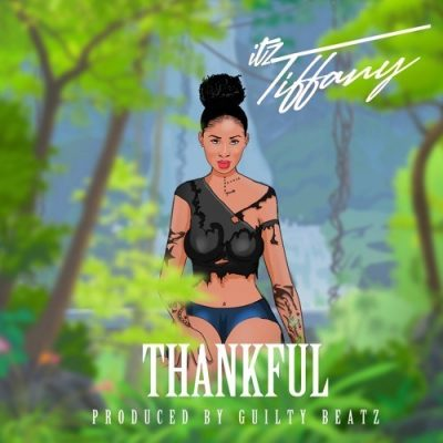 Itz Tiffany – Thankful (Prod. By GuiltyBeatz)