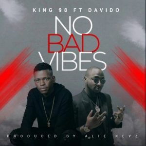 King98 ft. Davido – No Bad Vibes (Prod. by Alie Keyz)