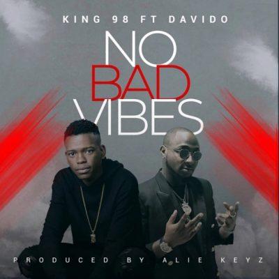 King98 ft. Davido – No Bad Vibes (Prod. by Alie Keyz)
