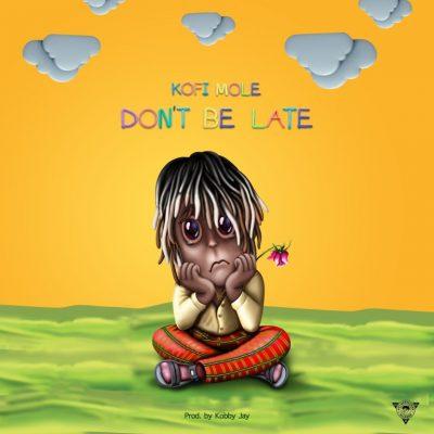 Kofi Mole – Don't Be Late (Prod. By Kobby Jay)