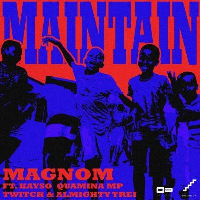Magnom ft. Kayso, Quamina Mp, Twitch & Almighty Trei – Maintain (Prod. by Yung Demz)