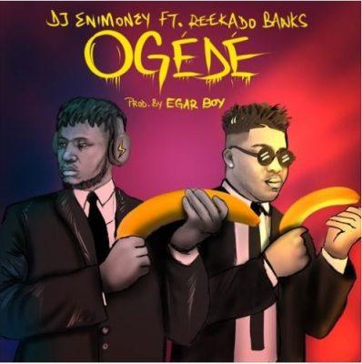 DJ Enimoney & Reekado Banks – Ogede