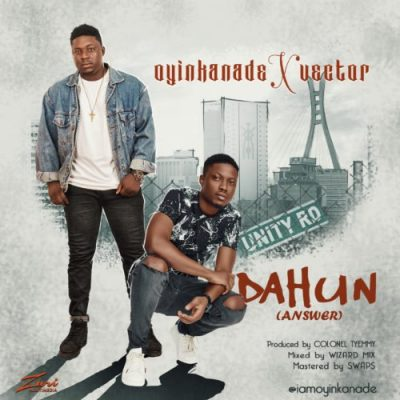 Oyinkanade ft. Vector – Dahun (Answer)