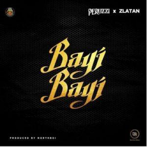 Peruzzi ft. Zlatan – Bayi Bayi