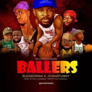 Ruggedman & Josh2Funny – All My Guys Are Ballers