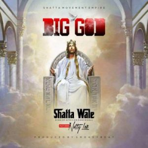 Shatta Wale ft. Natty Lee – Big God (Prod. by Smokey Beatz)