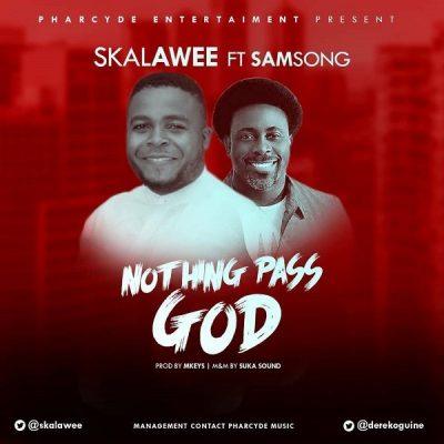 Skalawee ft. Samsong – Nothing Pass God (Remix)