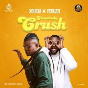 Xbusta & Peruzzi – Somebody Crush