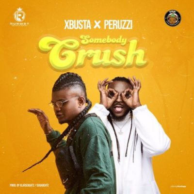 Xbusta & Peruzzi – Somebody Crush