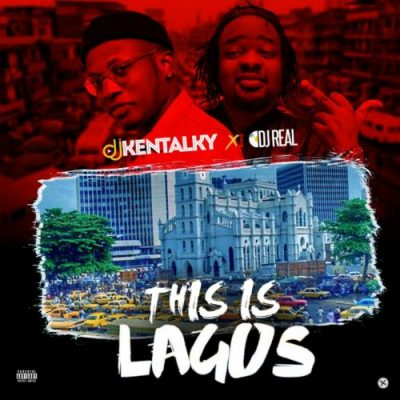 [Mixtape] DJ Kentalky & DJ Real – This Is Lagos