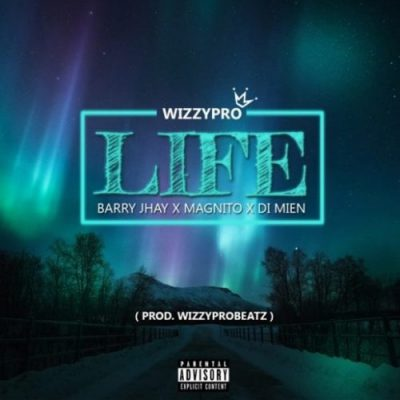 WizzyPro ft. Barry Jhay, Magnito & Di Mien – Life