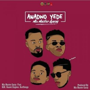 Mix Master Garzy ft. Kidi, Kuami Eugene & Kurl Songx – Anadwo Yede (Prod. by Masta Garzy)