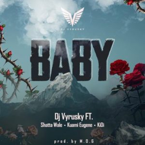 DJ Vyrusky ft. Shatta Wale, Kuami Eugene & Kidi – Baby (Prod. by MOGBeatz)