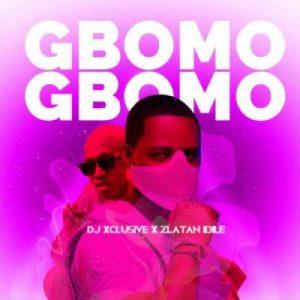DJ Xclusive & Zlatan – Gbomo Gbomo