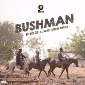 Dr Dolor, Slimcase & Broda Shaggi – Bush Man