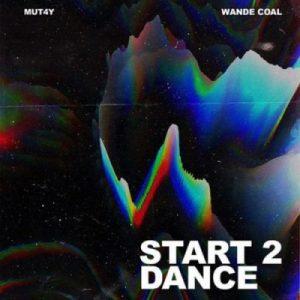 Mut4y ft. Wande Coal – Start 2 Dance