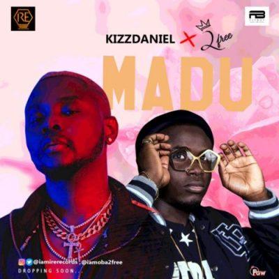 Kizz Daniel ft. 2Free – Madu (Remix)