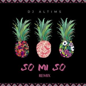 DJ Altims – So Mi So (Remix)