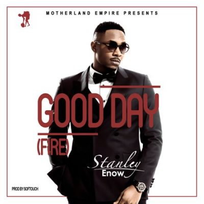 [Music + Video] Stanley Enow – Good Day (Fire)