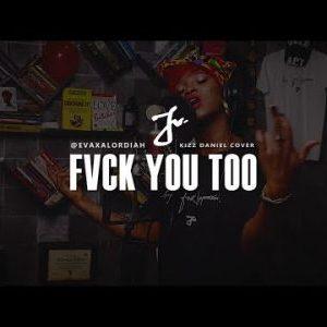 Eva Alordiah – Fvck You Too (Kizz Daniel Cover)