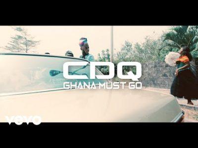 [Video] CDQ – Ghana Must Go