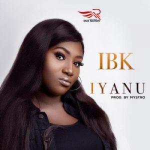 IBK – Iyanu (Prod. By Mystro)