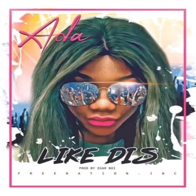 Ada Ehi – Like Dis (Prod. Egar Boi)
