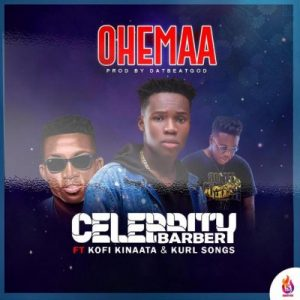 Celebrity Barber ft. Kofi Kinaata & Kurl Songx – Ohemaa (Prod. by DatBeatGod)