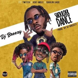 DJ Breezy ft. Twitch, Kofi Mole & Dahlin Gage – Shoulder Dance (Prod. by DJ Breezy)