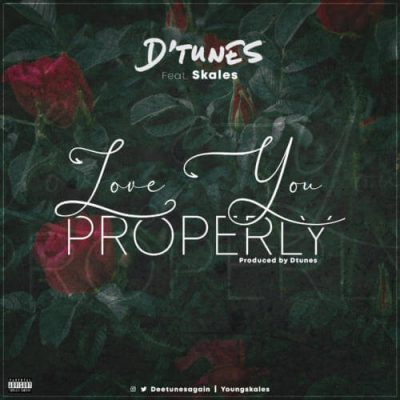 D'Tunes & Skales – Love You Properly